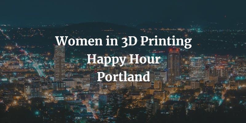 Women in 3D Printing – Portland Happy Hour